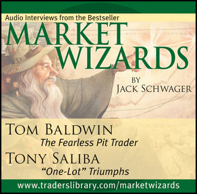"""Market Wizards: Interviews with Tom Baldwin, the Fearless Pit Trader and Tony Saliba, """"One-Lot"""" Triumphs - Wiley Trading Audio (CD-Audio)"""