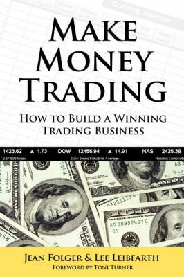 Make Money Trading: How to Build a Winning Trading Business (Paperback)