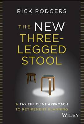 The New Three-Legged Stool: A Tax Efficient Approach to Retirement Planning (Hardback)
