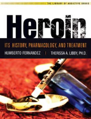 Heroin: Its History, Pharmacology & Treatment (Paperback)