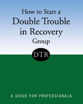 How to Start a Double Trouble in Recovery Group: A Guide for Professionals