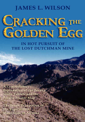 Cracking the Golden Egg: In Hot Pursuit of the Lost Dutchman Mine (Paperback)