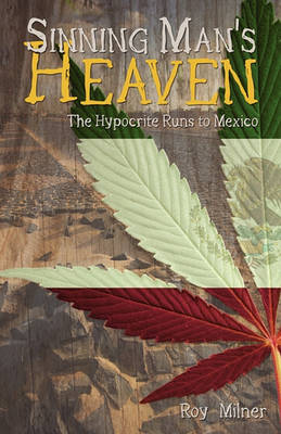 Sinning Man's Heaven: The Hypocrite Runs to Mexico (Paperback)