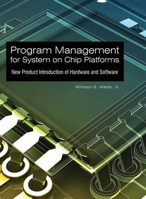 Program Management for System on Chip Platforms: New Product Introduction of Hardware and Software (Hardback)