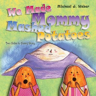We Made Mommy Mashed Potatoes: Two Sides to Every Story (Paperback)