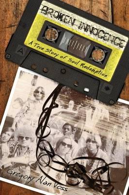 Broken Innocence: A True Story of Soul Redemption (Paperback)
