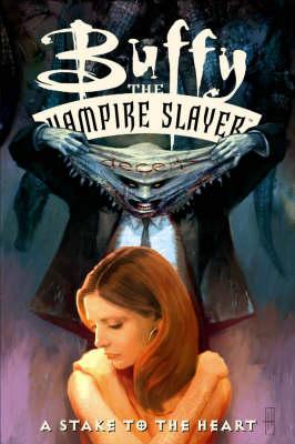 Buffy the Vampire Slayer: Buffy The Vampire Slayer: A Stake To The Heart Stake to the Heart (Paperback)