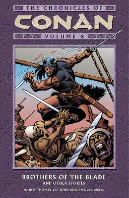 The The Chronicles of Conan: Chronicles Of Conan Volume 8: Brothers Of The Blade And Other Stories Brothers of the Blade and Other Stories Volume 8 (Paperback)