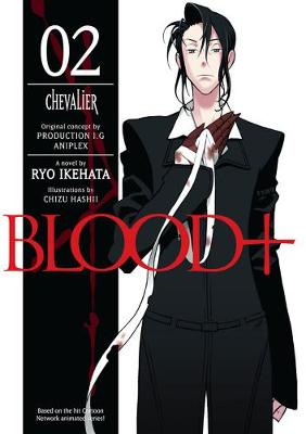 Blood+: Blood+ Volume 2: Chevalier Chevalier (Novel) Volume 2 (Paperback)