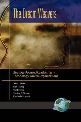 The Dream Weavers: Strategy-Focused Leadership in Technology-Driven Organizations (Hardback)