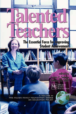 Talented Teachers: The Essential Force for Improving Student Achievement - Milken Family Foundation Series on Education Policy (Paperback)