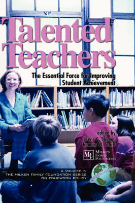 Talented Teachers: The Essential Force for Improving Student Achievement - Milken Family Foundation Series on Education Policy (Hardback)