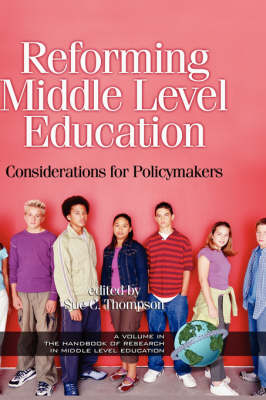 Reforming Middle Level Education: Considerations for Policymakers - Handbook of Research in Middle Level Education (Hardback)