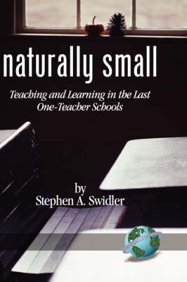 Naturally Small: Teaching and Learning in the Last One-Teacher Schools (Hardback)