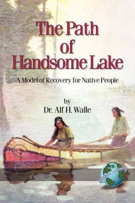 The Path of Handsome Lake: A Model of Recovery for Native People (Paperback)