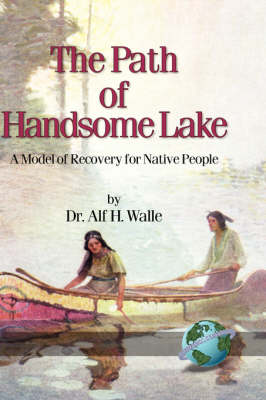 The Path of Handsome Lake: A Model of Recovery for Native People (Hardback)