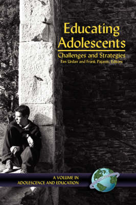 Educating Adolescents: Challenges and Strategies - Adolescence & Education (Hardback)