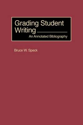 Grading Student Writing: An Annotated Bibliography (Paperback)