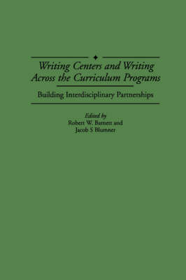 Writing Centers and Writing Across the Curriculum Programs: Building Interdisciplinary Partnerships (Paperback)