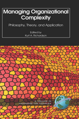 Managing Organizational Complexity: Philosophy, Theory and Application - ISCE Book Series - Managing the Complex (Hardback)