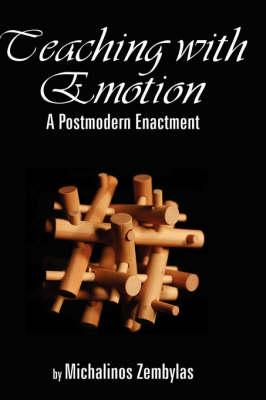 Teaching with Emotion: A Postmodern Enactment (Hardback)