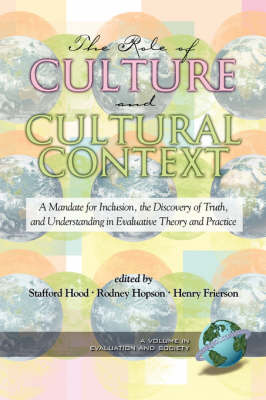 The Role of Culture and Cultural Context in Evaluation: A Mandate for Inclusion, the Discovery of Truth and Understanding - Evaluation & Society (Paperback)
