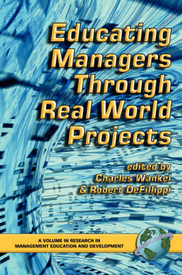 Educating Managers Through Real World Projects - Research in Management Education & Development (Paperback)