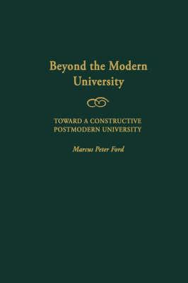 Beyond the Modern University: Toward a Constructive Postmodern University (Gpg) (PB) (Paperback)