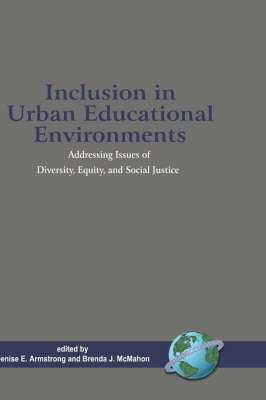 Inclusion in Urban Educational Environments: Addressing Issues of Diversity, Equity, and Social Justice (Hardback)