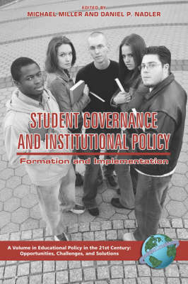 Student Governance and Institutional Policy: Formation and Implementation - Educational Policy in the 21st Century: Opportunities, Challenges and Solutions (Paperback)