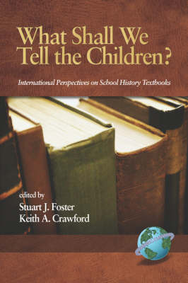 What Shall We Tell the Children?: International Perspectives on School History Textbooks - Research in Curriculum and Instruction (Paperback)