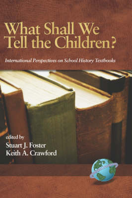 What Shall We Tell the Children?: International Perspectives on School History Textbooks - Research in Curriculum and Instruction (Hardback)