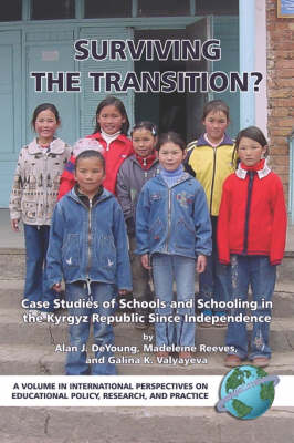 Surviving the Transition?: Case Studies of Schools and Schooling in the Kyrgyz Republic Since Independence - International Perspectives on Educational Policy, Research and Practice (Paperback)