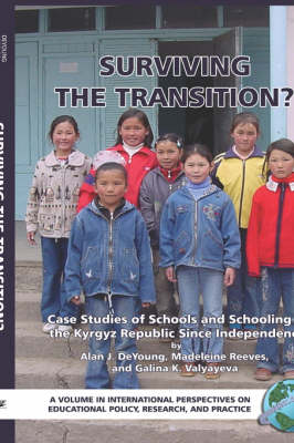Surviving the Transition? Case Studies of Schools and Schooling in the Kyrgyz Republic Since Independence (HC): Case Studies of Schools and Schooling in the Kyrgyz Republic Since Independence - International Perspectives on Educational Policy, Research and Practice (Hardback)