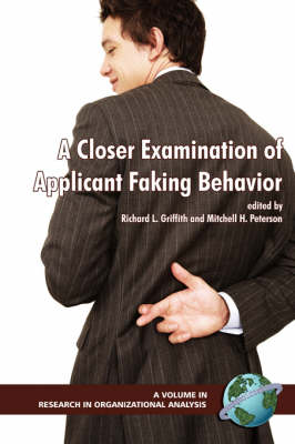 A Closer Examination of Applicant Faking Behavior v. 1 - Research in Organizational Science (Paperback)
