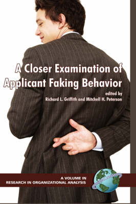 A Closer Examination of Applicant Faking Behavior v. 1 - Research in Organizational Science (Hardback)