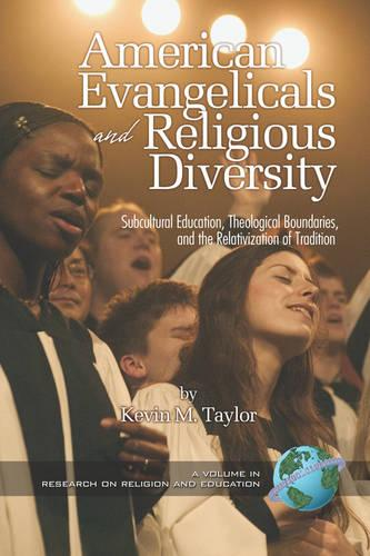 American Evangelicals and Religious Diversity: Subcultural Education, Theological Boundaries and the Relativization of Tradition - Research on Religion and Education (Paperback)