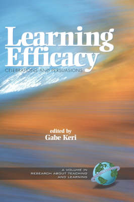 Learning Efficacy: Celebrations and Persuasions - Research About Teaching & Learning (Hardback)