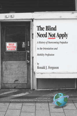 The Blind Need Not Apply: A History of Overcoming Prejudice in the Orientation and Mobility Profession - Critical Concerns in Blindness (Hardback)