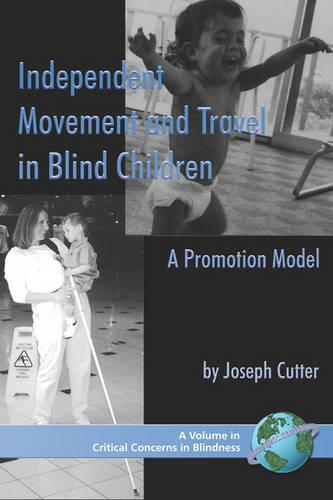 Independent Movement and Travel in Blind Children: A Promotion Model - Critical Concerns in Blindness (Paperback)