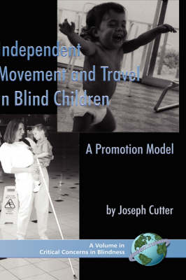 Independent Movement and Travel in Blind Children: A Promotion Model - Critical Concerns in Blindness (Hardback)