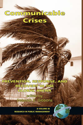 Communicable Crises: Prevention, Response, and Recovery in the Global Arena - Research in Public Management Series (Hardback)