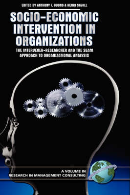 Socio-economic Intervention in Organizations: The Intervener-researcher and the SEAM Approach to Organizational Analysis - Research in Management Consulting (Hardback)