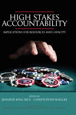 High Stakes Accountability: Implications for Resources and Capacity - Research in Education Fiscal Policy & Practice: Local, National & Global Perspectives (Hardback)