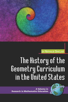 The History of the Geometry Curriculum in the United States - Research in Mathematics Education (Paperback)