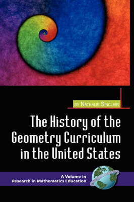 The History of the Geometry Curriculum in the United States - Research in Mathematics Education (Hardback)