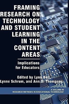 Framing Research on Technology and Student Learning in the Content Areas: Implications for Educators - Research Methods for Educational Technology (Hardback)