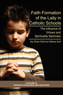 Formation of Lay Teachers in Catholic Schools: The Influence of Virtues/spirituality Seminars on Lay Teachers, Character Education, and Perceptions of Catholic Education - Research on Religion and Education (Paperback)