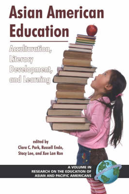 Asian American Education: Acculturation, Literacy Development, and Learning - Research on the Education of Asian Pacific Americans (Paperback)