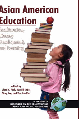Asian American Education: Acculturation, Literacy Development, and Learning - Research on the Education of Asian Pacific Americans (Hardback)